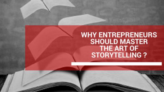 Why Entrepreneurs should master the art of storytelling