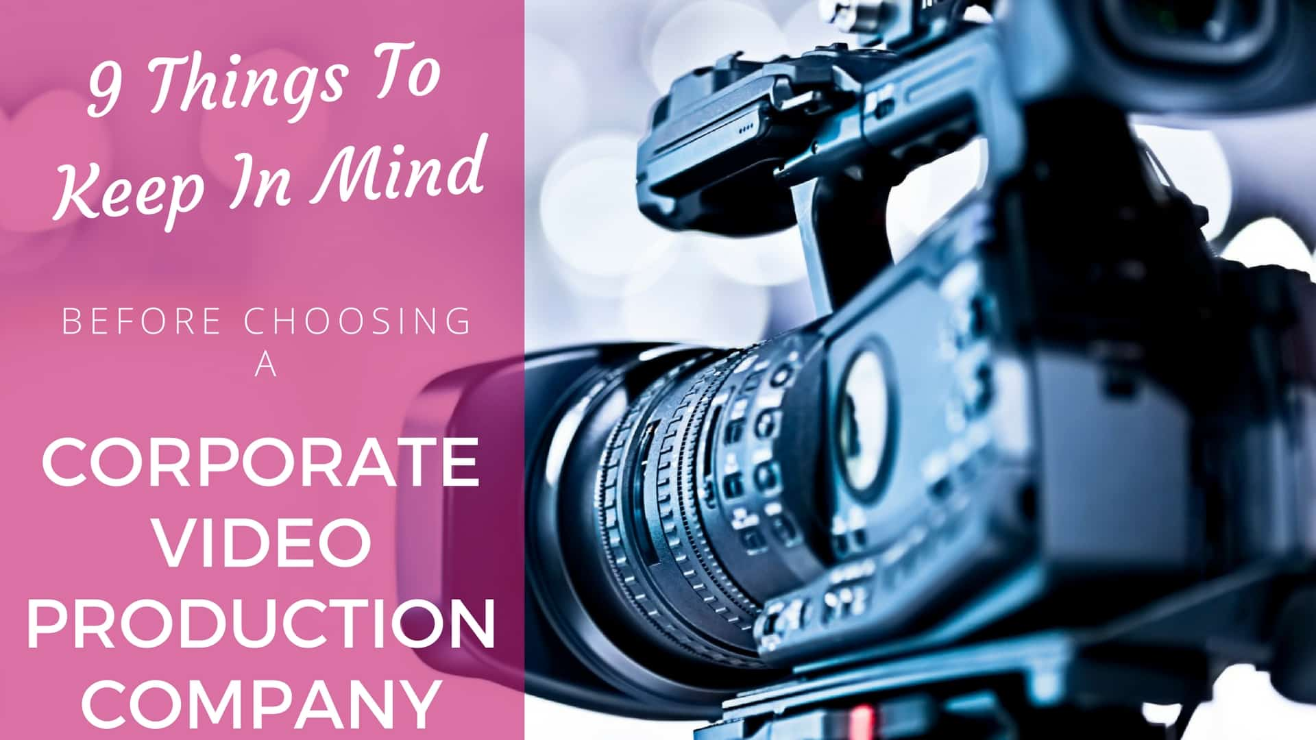 9 Things To Keep In Mind Before Choosing A Corporate Video Production Company.
