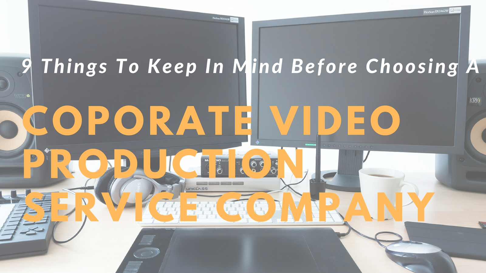 9 Things To Keep In Mind Before Choosing A Corporate Video Production Service Company.