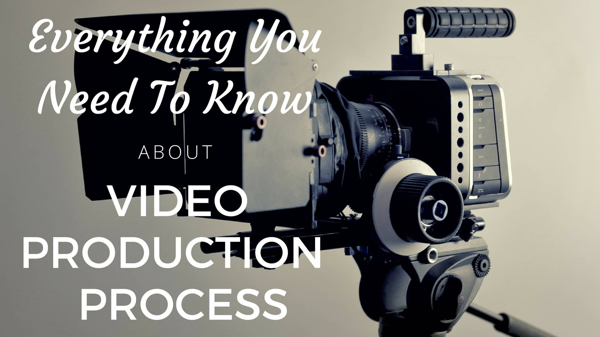 Everything That You Need To Know About Video Production Process