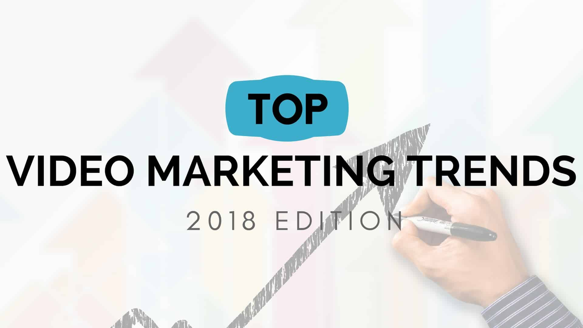 Video Marketing Trends That You Must Follow This Year [Updated: July 2018]