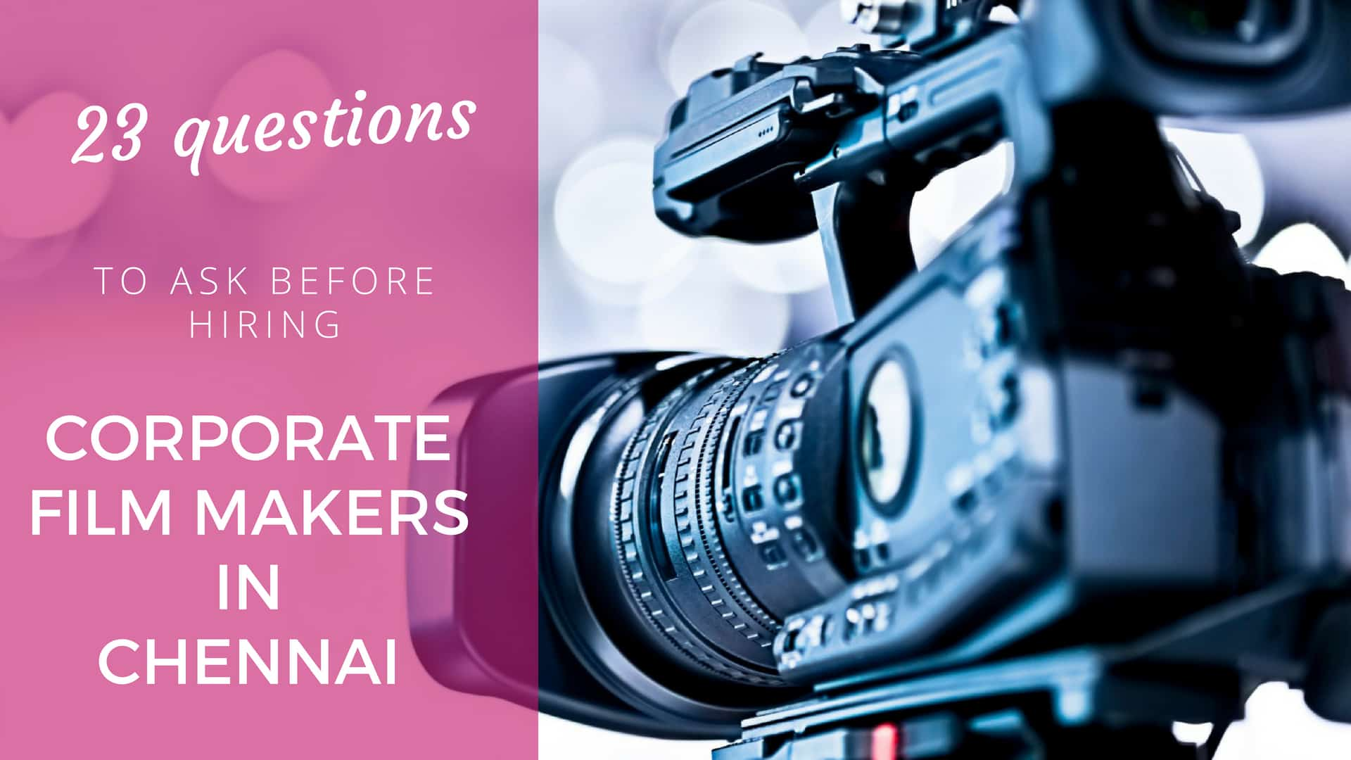 23 Questions to Ask Before Hiring Corporate Film Makers in Chennai