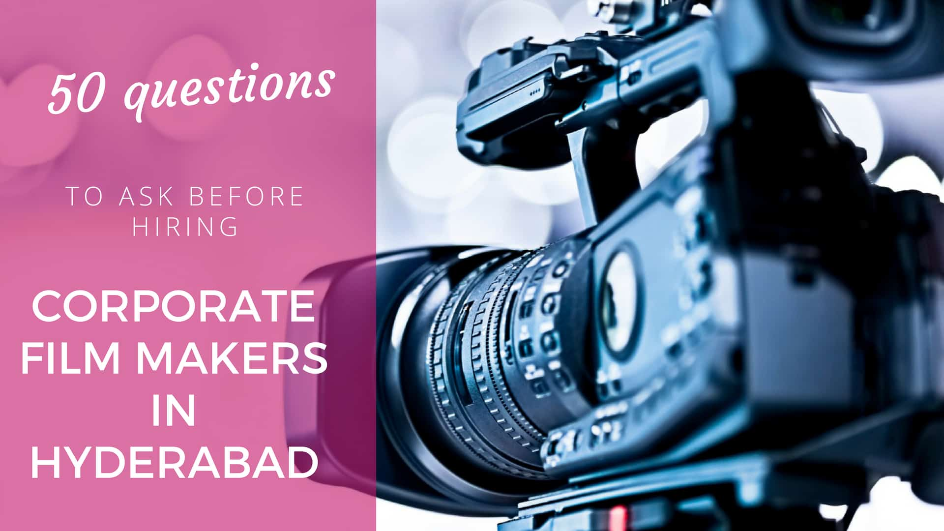 50 Questions to Ask Before Hiring Corporate Film Makers in Hyderabad