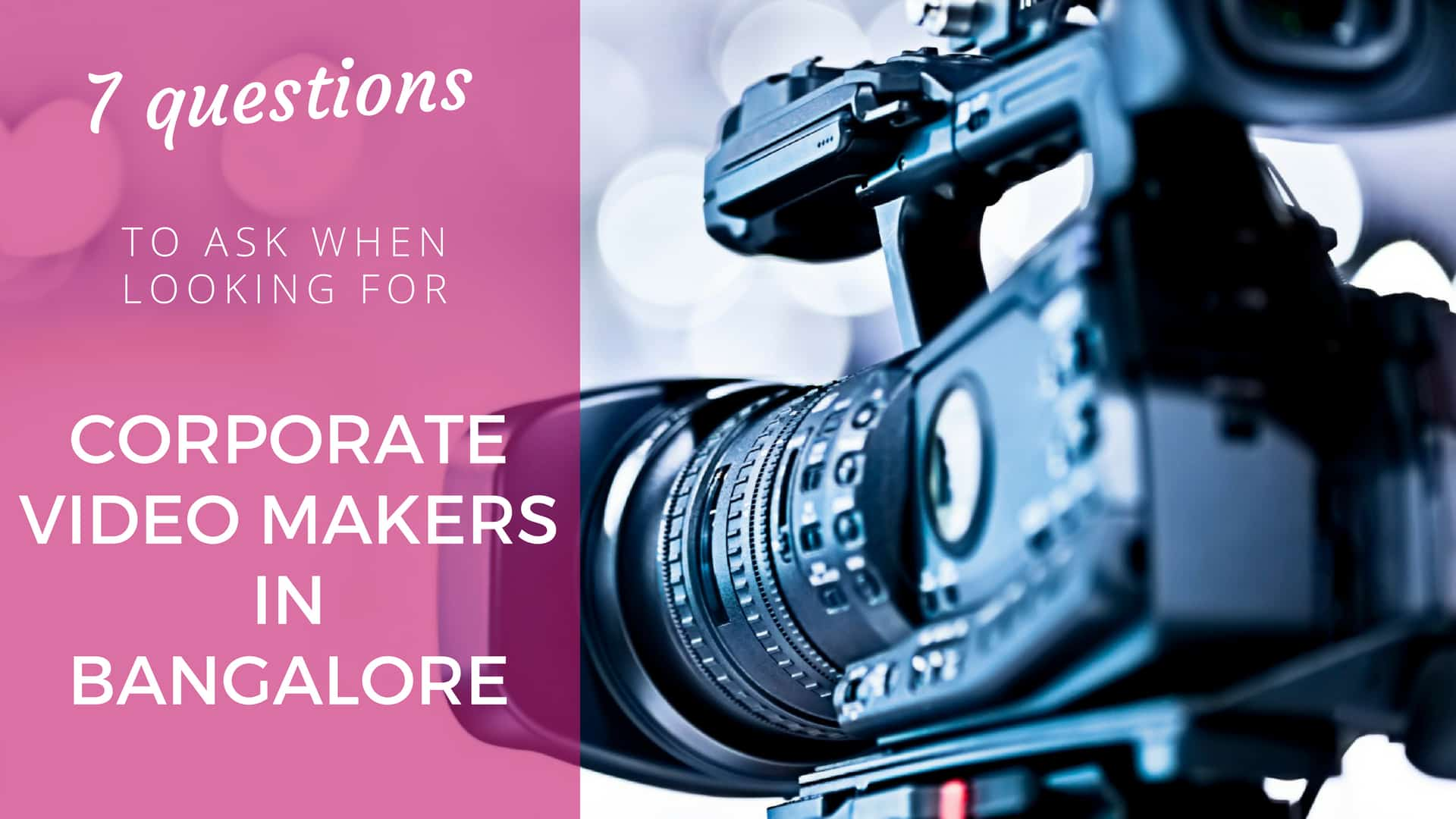 7 Questions To Ask When Looking For Corporate Video Makers In Bangalore